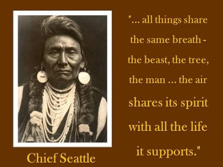 Let's recall the words of Chief Seattle of Western Washington's Duwamish tribe:
