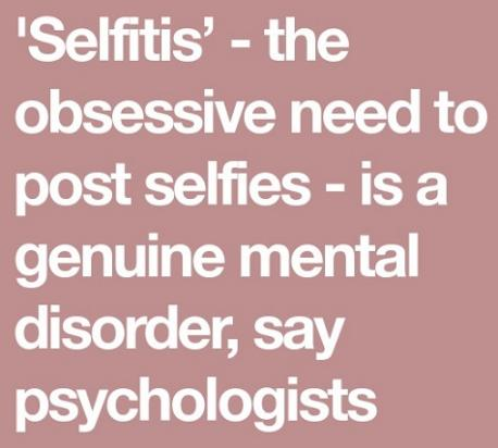 The American Psychiatric Association has confirmed that three or more selfies a day can be enough to constitute a mental disorder (referring to posting selfies on social media). In your personal opinion, do you think selfitis is a genuine mental disorder?