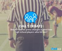 Daily Debate: Should referee press charges against two high school players who hit him?