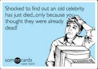 Have you ever heard the news of a celebrity passing away, and thought --