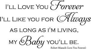 i ll love you forever i ll like you for always as long as i m