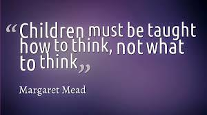 My favorite quote about education comes from Margaret Mead: