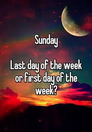Originally the first day of the week rather than the last (in a calendar derived from Hellenistic astrology), Sunday is named after the Sun. Unlike many of the other six days in a week, almost every language around has derived their word for Sunday from the meaning