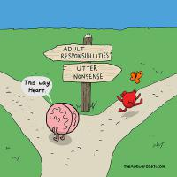 What about this one? Brain wants to choose the path for responsibilities. Heart only wants to enjoy life.