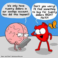This one looks like a discussion between my daughter and me. Brain is wondering why money is gone, while Heart is wishing to spend what's left right away. Which one would you choose?