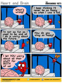 Now Heart enjoys life while he lets Brain worry about it all. Who are you now?