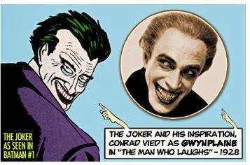Did you know that the character design of The Joker (of the DC comics Batman series) was partially based on Gwynplaine, the Laughing Man?