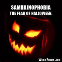 Samhainophobia is the fear of Halloween. Are you afraid of Halloween or do your participate in the festivities?