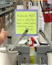 I saw the picture, with the note that reads (for purchasing house paint) that husbands need to have a note from their wives when purchasing colored paint. If you needed house paint for a project, how confident would you be in sending your partner to get it?
