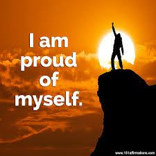 There are books, so many books, that contain self-affirmations, like telling yourself: I am so proud of myself. Do you ever do this, or have you?