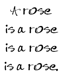 If you've heard the phrase, Rose is a rose is a rose is a rose, do you fully understand the true meaning, that Gertrude Stein intended?